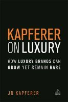 The Kapferer on Luxury: How Luxury Brands Can Grow Yet Remain Rare: Book by Jean Noel Kapferer