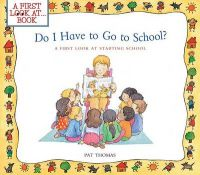 Do I Have to Go to School?: A First Look at Starting School: Book by Pat Thomas, CMI