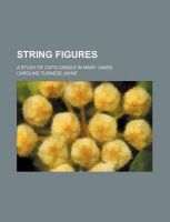 String Figures; A Study of Cat's-Cradle in Many Lands: Book by Caroline Furness Jayne