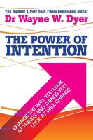 The Power of Intention: Learning to Co-create Your World Your Way: Book by Wayne W. Dyer