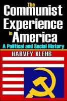 The Communist Experience in America: A Political and Social History: Book by Harvey Klehr