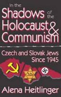 In the Shadows of the Holocaust and Communism: Czech and Slovak Jews Since 1945: Book by Alena Heitlinger