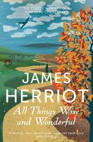 All Things Wise and Wonderful: The Classic Memoirs of a Yorkshire Country Vet: Book by James Herriot