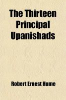The Thirteen Principal Upanishads; Translated from the Sanskrit with an Outline of the Philosophy of the Upanishads and an Annotated Bibliography: Book by Robert Ernest Hume
