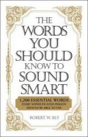 The Words You Should Know to Sound Smart: 1, 200 Essential Words Every Sophisticated Person Should be Able to Use: Book by Robert W. Bly