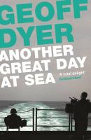 Another Great Day at Sea: Book by Geoff Dyer