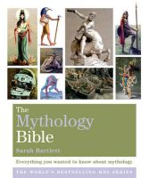 The Mythology Bible: Everything You Wanted to Know About Mythology: Book by Sarah Bartlett