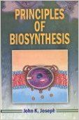 Principles of Biosynthesis, 2012 (English) 01 Edition: Book by John K. Joseph