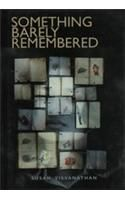 SOMETHING BARELY REMEMBERED: Book by Susan Visvanathan