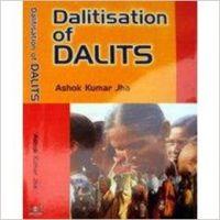 Dalitisation of Dalits: Book by A. K. Jha