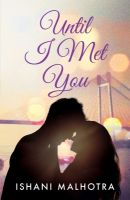 Until I Met You (English) (Paperback): Book by Ishani Malhotra