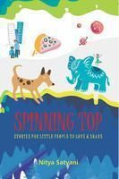 SPINNING TOP Stories Little People To Love & Share: Book by Nitya Satyani