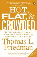Hot, Flat, and Crowded: Why The World Needs A Green Revolution - and How We Can Renew Our Global Future: Book by Thomas L. Friedman