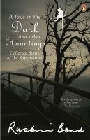 A Face in the Dark and Other Hauntings: Collected Stories of the Supernatural: Book by Ruskin Bond