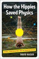 How the Hippies Saved Physics: Science, Counterculture, and the Quantum Revival: Book by David Kaiser