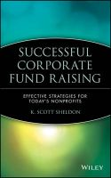 Successful Corporate Fund Raising: Effective Strategies for Today's Nonprofits: Book by K. Scott Sheldon