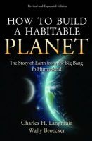 How to Build a Habitable Planet: The Story of Earth from the Big Bang to Humankind:Book by Author-Charles H. Langmuir , Wally Broecker