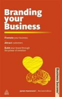 Branding Your Business: Promote Your Business Attract Customers Build Your Brand Through the Power of Emotion: Book by James Hammond