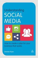 Understanding Social Media: How to Create a Plan for Your Business That Works: Book by Damian Ryan