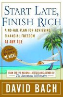 Start Late, Finish Rich: A No-fail Plan for Achieving Financial Freedom at Any Age: Book by David Bach