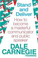Stand and Deliver: How to Become a Masterful Communicator and Public Speaker: Book by Dale Carnegie Training