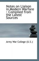 Notes on Liaison in Modern Warfare: Compiled from the Latest Sources: Book by Army War College (U.S.)
