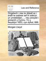 Dirgelwch I Raw Iw Ddeall AC I Eraill Iw Watwar Sef Tri Aderyn Yn Ymddiddan, ... Neu Arwydd I Annerch y Cymru. Yn y Flwyddyn 1653, Cyn Dyfod, 666.: Book by Morgan Llwyd