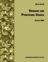 Grenades and Pyrotechnical Signals: The Official U.S. Army Field Manual FM 3-23.30: Book by U.S. Department of the Army
