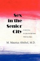 Sex in the Senior City: It Ain't Over, It Is Just an Old Game with New Rules: Book by M Maurice Abitbol
