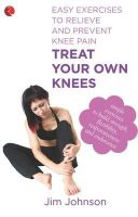 TREAT YOUR OWN KNEES: Book by JIM JOHNSON