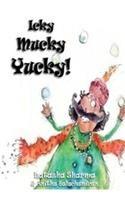 Icky Mucky Yucky!: Book by Natasha Sharma,Anitha Balachandran