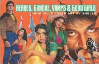 Heroes Gundas Vamps And Good Girls (English): Book by                                                      For nearly four decades, Mustajab Ahmed Siddiqui, a.k.a.