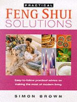 Feng Shui Solutions: Easy-to-follow Practical Advice on Making the Most of Modern Living:Book by Author-Simon Brown