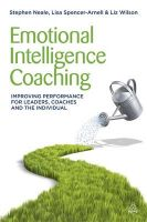 Emotional Intelligence Coaching: Improving Performance for Leaders, Coaches and the Individual:Book by Author-Stephen Neale , Lisa Spencer-Arnell , Liz Wilson