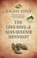The Love Song of Miss Queenie Hennessy: Book by Rachel Joyce