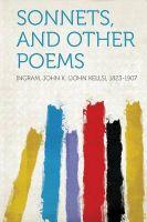 Sonnets, and Other Poems: Book by Ingram John K. (John Kells) 1823-1907