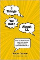 8 Things We Hate About IT: How to Move Beyond the Frustrations to Form a New Partnership with IT: Book by Susan Cramm
