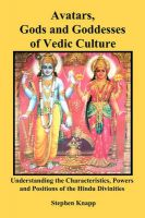 Avatars, Gods and Goddesses of Vedic Culture: Understanding the Characteristics, Powers and Positions of the Hindu Divinities: Book by Stephen Knapp