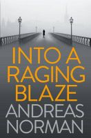 Into a Raging Blaze: Book by Andreas Norman