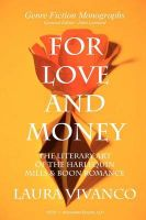 For Love and Money: The Literary Art of the Harlequin Mills & Boon Romance: Book by Laura Vivanco