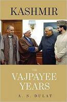 Kashmir The Vajpayee Years: Book by A S Dulat , Aditya Sinha