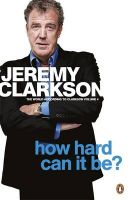 How Hard Can It Be?: The World According to Clarkson Volume 4:Book by Author-Jeremy Clarkson
