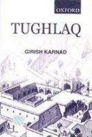 Tughlaq: A Play in Thirteen Scenes: Book by Girish Karnad