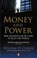 Money and Power: How Goldman Sachs Came to Rule the World: Book by William D. Cohan