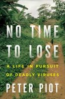 No Time to Lose: A Life in Pursuit of Deadly Viruses: Book by Peter Piot