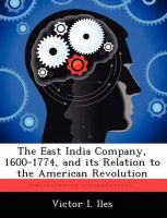 The East India Company, 1600-1774, and Its Relation to the American Revolution: Book by Victor I Iles