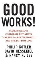 Good Works!: Marketing and Corporate Initiatives That Build a Better World... and the Bottom Line: Book by Philip Kotler