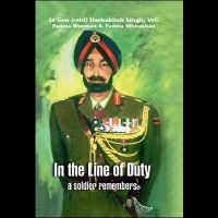 In the Line of Duty: A Soldier Remembers: Book by Lt Gen Harbkhsh Singh