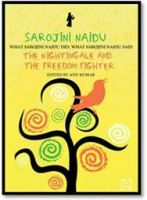Sarojini Naidu:The Nightingale And The Freedom Fighter:   What Sarojini Naidu Did, What Sarojini Naidu Said : Book by Anu Kumar