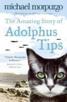 The Amazing Story of Adolphus Tips: Book by Michael Morpurgo